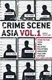 Crime Scene Asia: Crime fiction from India, Malaysia, Philippines, Singapore, Thailand & Vietnam: Volume 1