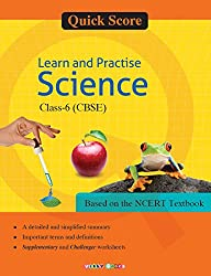 Quick Score Learn and Practise Science Class-6 (CBSE)