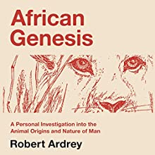 African Genesis: A Personal Investigation into the Animal Origins and Nature of Man: Robert Ardrey's Nature of Man Series, Volume 1 (       UNABRIDGED) by Robert Ardrey Narrated by Mikael Naramore