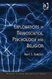 img - for Explorations in Neuroscience, Psychology and Religion (Ashgate Science and Religion Series) book / textbook / text book