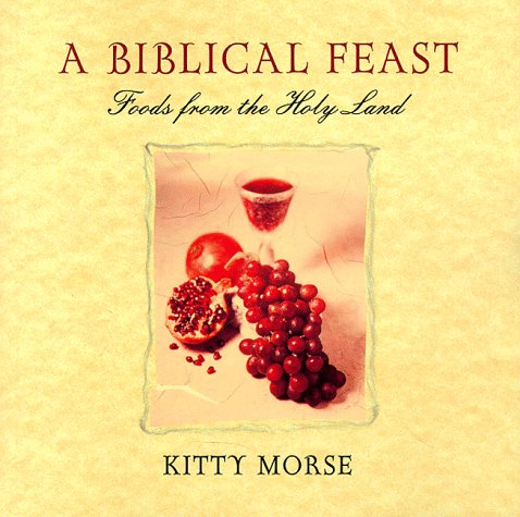 A Biblical Feast: Foods from the Holy Land by Kitty Morse