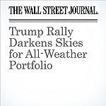 Trump Rally Darkens Skies for All-Weather Portfolio   Spencer Jakab
