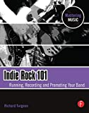 img - for Indie Rock 101: Running, Recording, Promoting your Band (The Mastering Music Series) book / textbook / text book
