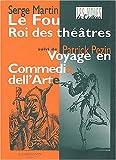 echange, troc Serge Martin, Patrick Pezin - Le fou, Roi des théâtres suivi de Parlerie du Ruzante qui revient de guerre et Voyage en Commedia dell'Arte