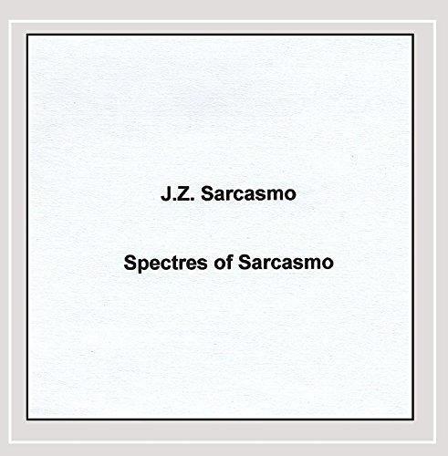 J.Z. Sarcasmo - Spectres of Sarcasmo