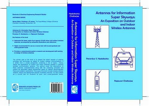 Antennas For Information Super Skyways: An Exposition On Outdoor And Indoor Wireless Antennas (Antennas) (Electronic & Electrical Engineering Research Studies)