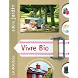 Vivre bio : Le guide indispensable pour vivre en autonomie et en symbiose avec la naturepar Alan Bridgewater