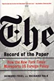 img - for The Record of the Paper: How the New York Times Misreports US Foreign Policy by Howard Friel (2004-11-17) book / textbook / text book