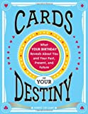 img - for Cards of Your Destiny: What Your Birthday Reveals About You and Your Past, Present, and Future book / textbook / text book