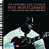 The Incredible Jazz Guitar of Wes Montgomery ~ Wes Montgomery