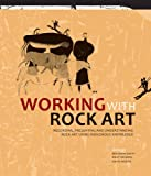 Working with Rock Art: Recording, Presenting and Understanding Rock Art Using Indigenous Knowledge (Rock Art Research Institute Monograph)