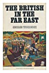 The British in the Far East (A Social history of the British overseas)