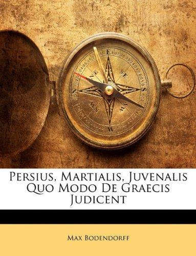 Persius, Martialis, Juvenalis Quo Modo De Graecis Judicent