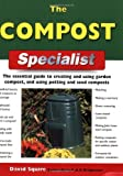 The Compost Specialist: The Essential Guide to Creating and Using Garden Compost, and Using Potting and Seed Composts (Specialist Series)