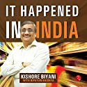 It Happened in India Audiobook by Biyani Kishore Narrated by  Shantiraj