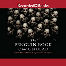 The Penguin Book of the Undead: Fifteen Hundred Years of Supernatural Encounters Audiobook by Scott G. Bruce Narrated by T. Ryder Smith
