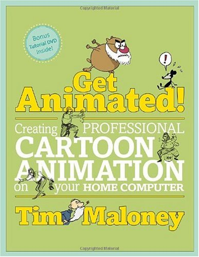 Get Animated!: Creating Professional Cartoon Animation on Your Home Computer (Book & CD Rom)