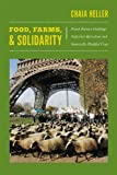 Food, Farms, and Solidarity: French Farmers Challenge Industrial Agriculture and Genetically Modified Crops (New Ecologies for the Twenty-First Century)