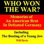 Who Won the War? Memories of an American Army Brat in Defeated Germany, Including 'The Beating of a Young Jew' | Will Bevis