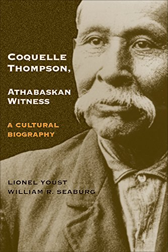 Coquelle Thompson, Athabaskan Witness: A Cultural Biography (The Civilization of the American Indian Series)
