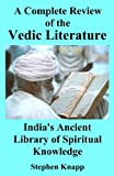 A Complete Review of the Vedic Literature: India's Ancient Library of Spiritual Knowledge
