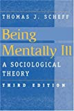 Being Mentally Ill: Sociological Theory (Social Problems and Social Issues) (0202305872) by Scheff, Thomas J.