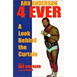 Arn Anderson 4 Ever: A Look Behind the Curtainby Arn Anderson