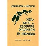 """Heil-, Gift- und essbare Pflanzen in Namibiavon """"Eberhard von Koenen"""""""