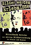 Bilder werden Erlebnisse: Mitreißende Methoden zur aktiven Bildbetrachtung in Schule und Museum für Klasse 5 - 13 - Ralf Bertscheidt