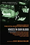 Voices in Our Blood: Americas Best on the Civil Rights Movement