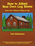 How to afford your own log home: Save 25% without lifting a log