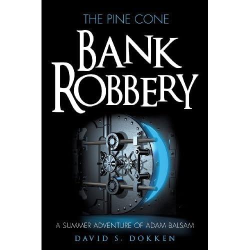 The Pine Cone Bank Robbery Dokken, David S.
