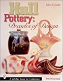 Hull Pottery: Decades of Design (Schiffer Book for Collectors) (0764311514) by Snyder, Jeffrey B.