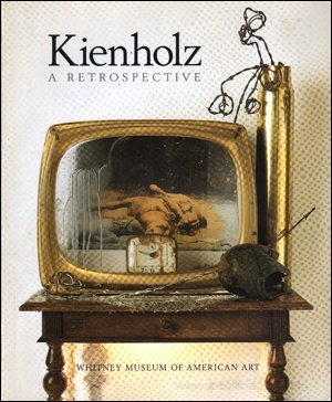Kienholz: A Retrospective (an exhibition catalogue)