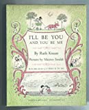 I'll Be You and You Be Me (006023430X) by Ruth Krauss