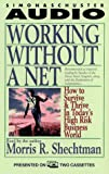 WORKING WITHOUT A NET HOW TO SURVIVE  &  THRIVE IN TODAY