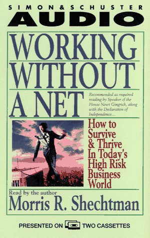 WORKING WITHOUT A NET HOW TO SURVIVE & THRIVE IN TODAY'S HIGH RISK BUSINESS WORL: How to Survive and Thrive in Today's High Risk Business World, Morris R. Schechtman