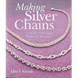 Making Silver Chains: Simple Techniques, Beautiful Designs ~ Glen F. Waszek