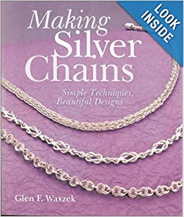 Making Silver Chains: Simple Techniques, Beautiful Designs - Glen Waszek
