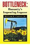 Bottleneck : Humanity's Impending Impasse