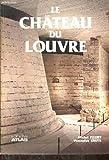 echange, troc Michel Fleury, Venceslas Kruta - Le château du Louvre