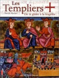 echange, troc Patrick Huchet - Les Templiers : De la gloire à la tragédie