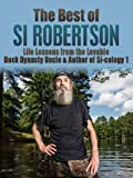 The Best of Si Robertson: Life Lessons from the Lovable Duck Dynasty Uncle &  Author of Si-cology 1 (Duck Commander Family, Happy happy happy, Duck Dynasty, ... Family, Si Robertson, Phil Robertson)