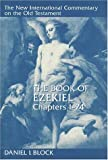 The Book of Ezekiel, Chapters 1–24 (New International Commentary on the Old Testament) (0802825354) by Block, Daniel I.