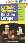 Catholic Shrines of Western Europe: A Pilgrim's Travel Guide
