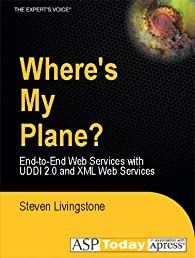 Where's My Plane? End-to-End Web Services with UDDI 2.0 and XML Web Services