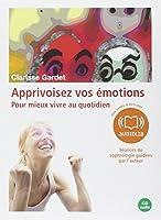 Apprivoisez vos émotions - 4 séances de sophrologie guidées par l'auteur et un livret: Livre audio 1CD audio et un livret d'accompagnement 12 pages