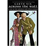 Across the Wall: A Tale of the Abhorsen and Other Stories ~ Garth Nix