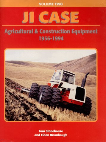 J. I. Case Agricultural and Construction Equipment: 1956-1994 (J. I. Case Agriculture & Construction Equipment, 56-94)