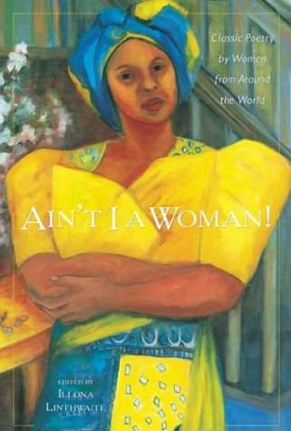 Aint I A Woman! : Classic Poetry by Women from Around the World, ILLONA LINTHWAITE